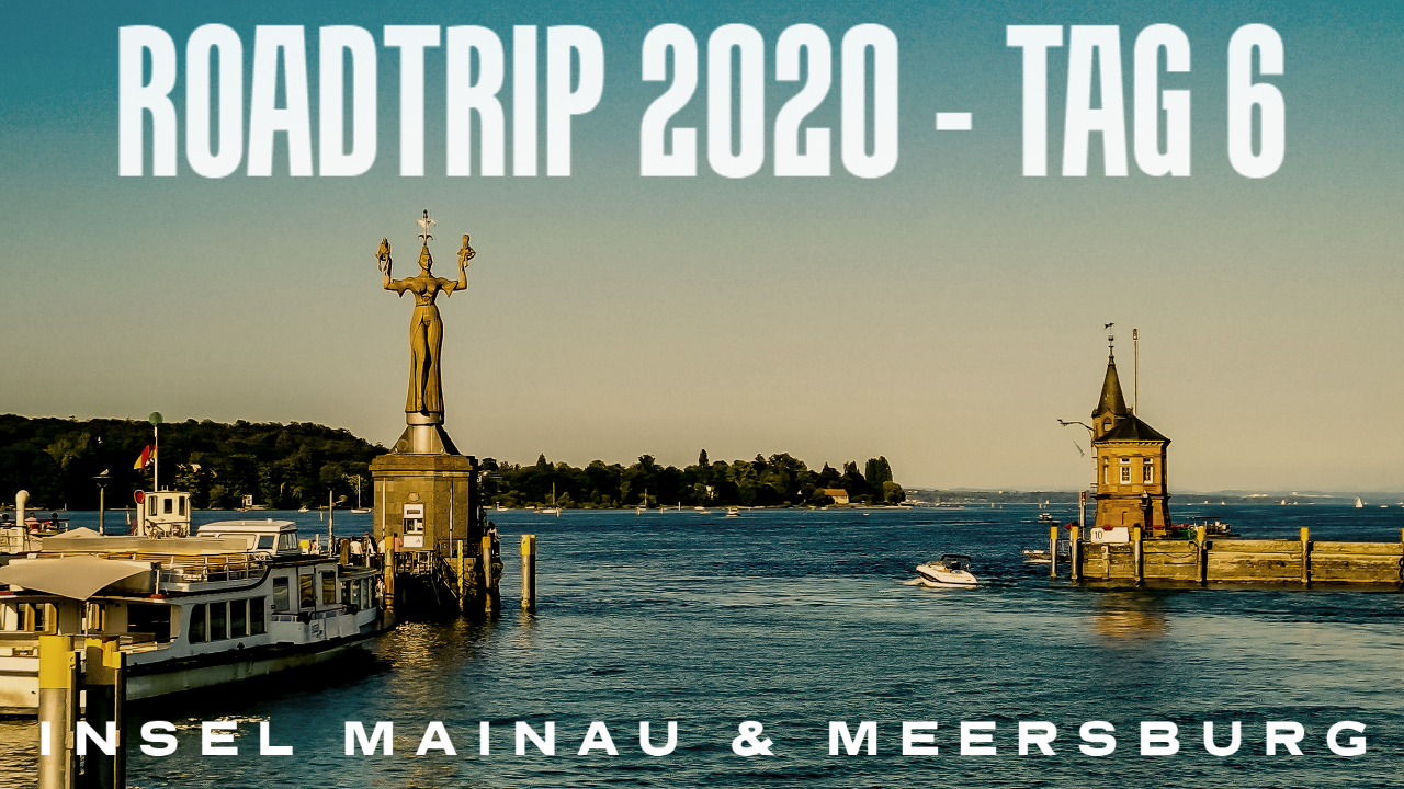 Roadtrip Tag 6 - Insel Mainau und Meersburg